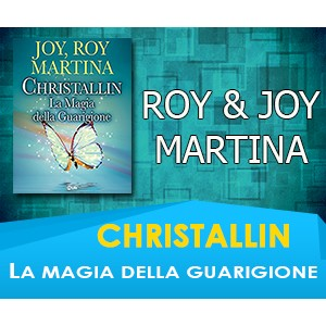 Christallin - La magia della guarigione - Joy & Roy Martina