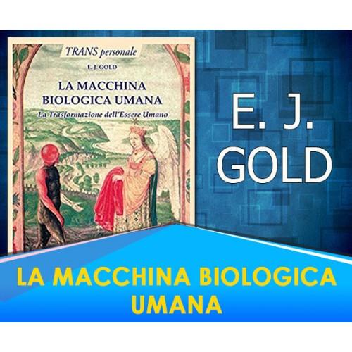 La Macchina biologica umana - E.J. Gold