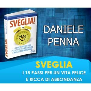 """""""SVEGLIA: 15 passi necessari per vivere una vita felice e ricca di abbondanza """" - Daniele Penna"""