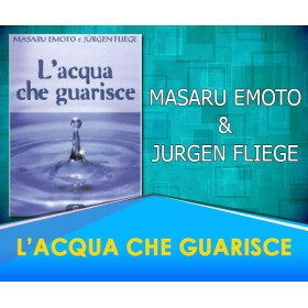 L'Acqua che Guarisce -  Masaru Emoto, Jurgen Fliege