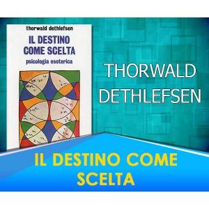 IL DESTINO COME SCELTA - Thorwald Dethlefsen