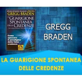 La Guarigione Spontanea delle Credenze - Gregg Braden