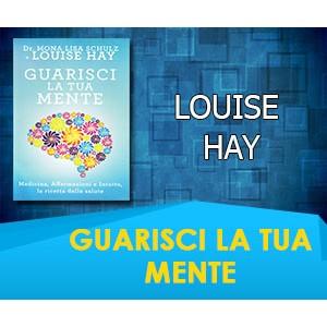 Guarisci la Tua Mente - Louise Hay