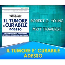 Il Tumore è Curabile Adesso. Il metodo rivoluzionario, scientificamente provato, per la prevenzione e la cura del cancro - Matt Traverso, Robert O. Young