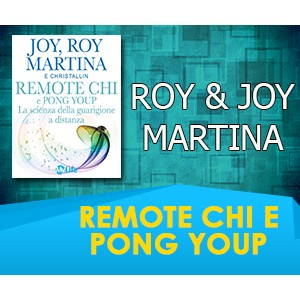 REMOTE CHI e PONG YOUP: la Scienza della Guarigione a Distanza - Joy & Roy Martina