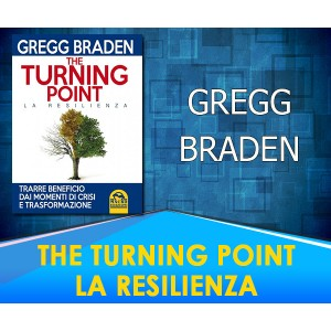 The Turning Point - La Resilienza - Gregg Braden