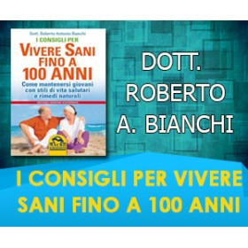 I CONSIGLI PER VIVERE SANI FINO A 100 ANNI  - Dott. Roberto A. Bianchi