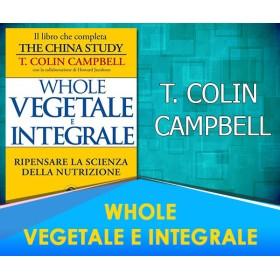 Whole - Vegetale e Integrale - T. Colin Campbell
