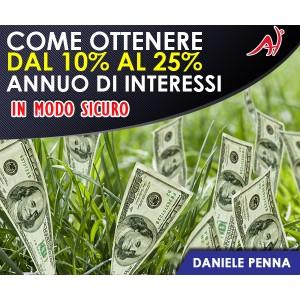 Come ottenere dal 10% al 25% di interessi l'anno in modo sicuro  - PREVENDITA SOLO 100 COPIE