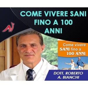 Come Vivere Sani Fino a 100 Anni - Dott. Roberto A. Bianchi - CONFERENZA ESCLUSIVA