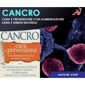 CANCRO - CURA E PREVENZIONE CON ALIMENTAZIONE SANA E RIMEDI NATURALI (Offerta Promo Limitata)