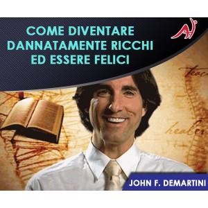 COME DIVENTARE DANNATAMENTE RICCHI ED ESSERE FELICI - John F. Demartini (In offerta a 29€ anzichè 49€)