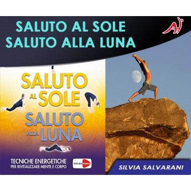 SALUTO AL SOLE, SALUTO ALLA LUNA - Silvia Salvarani (In Offerta Promo Limitata a € 6,90 anzichè € 12,90)
