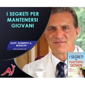 I SEGRETI PER MANTENERSI GIOVANI - Dott. Roberto Antonio Bianchi (Offerta Promo Limitata)