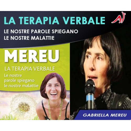 LA TERAPIA VERBALE - Le nostre parole spiegano le nostre malattie - Gabriella Mereu (Offerta Promo Limitata)