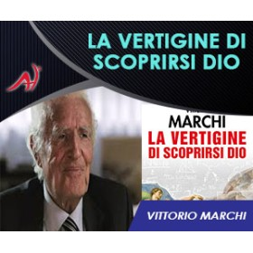La vertigine di scoprirsi Dio - Vittorio Marchi (Offerta Promo Limitata)