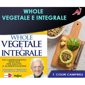 WHOLE - Vegetale e Integrale - T. Colin Campbell (In Offerta Promo Limitata a € 5.90 anzichè 9.90)