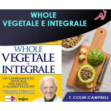 WHOLE - Vegetale e Integrale - T. Colin Campbell (In Offerta Promo Limitata a € 5.90 anzichè 9.90)